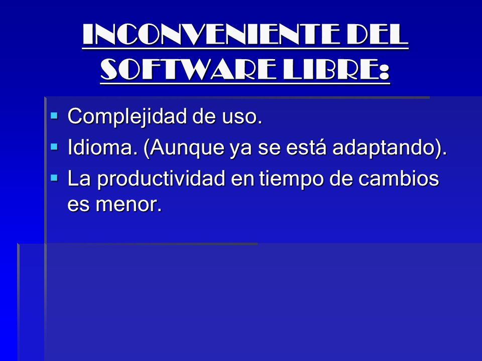 INCONVENIENTE DEL SOFTWARE LIBRE: