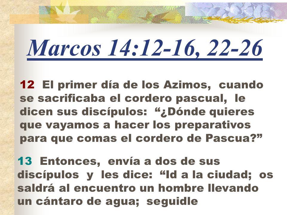Marcos 14:12-16, El primer día de los Azimos, cuando se sacrificaba ...