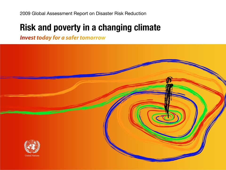 This is the presentation of the United Nations 2009 Global Assessment Report on Disaster Risk Reduction, titled, Risk and Poverty in a Changing Climate.