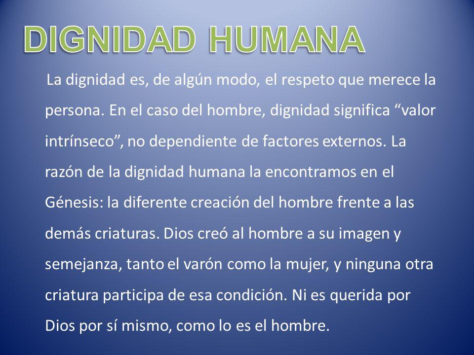 DIGNIDAD HUMANA La Dignidad Es, De Algún Modo, El Respeto