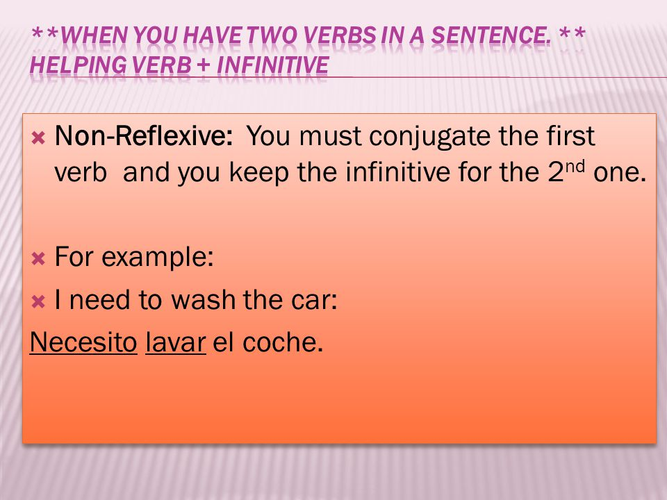 **When you have two verbs in a sentence. ** Helping Verb + infinitive