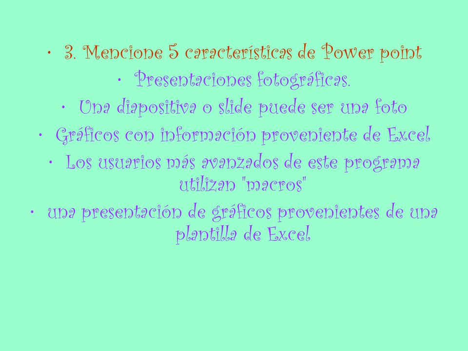 3. Mencione 5 características de Power point