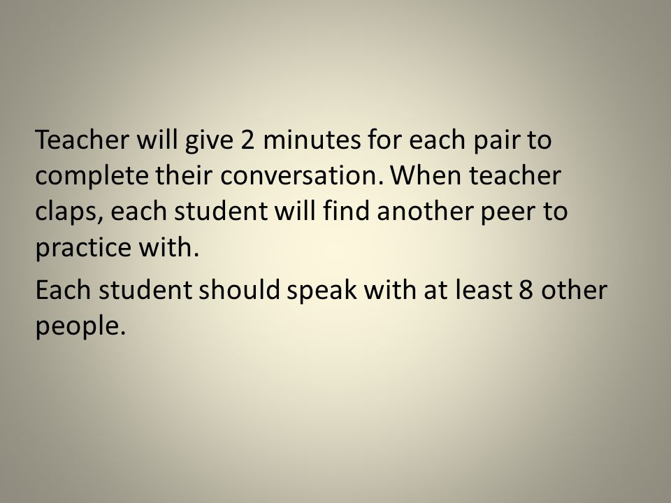 Teacher will give 2 minutes for each pair to complete their conversation.
