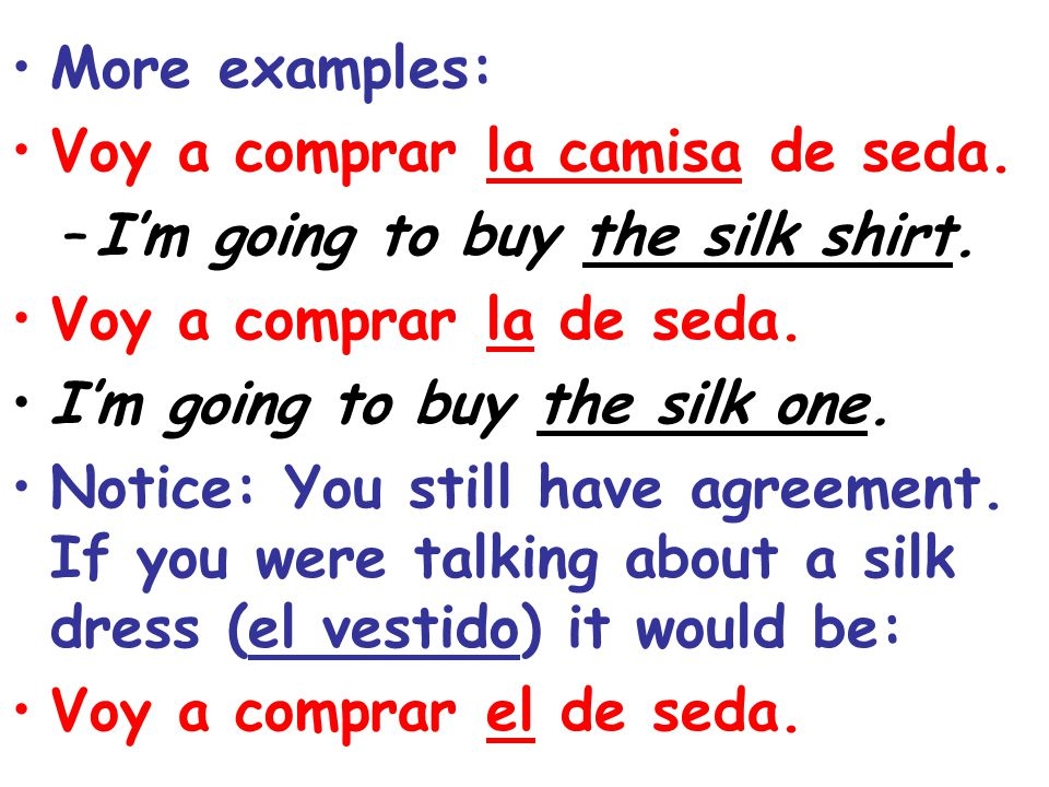 More examples: Voy a comprar la camisa de seda. I'm going to buy the silk shirt. Voy a comprar la de seda.