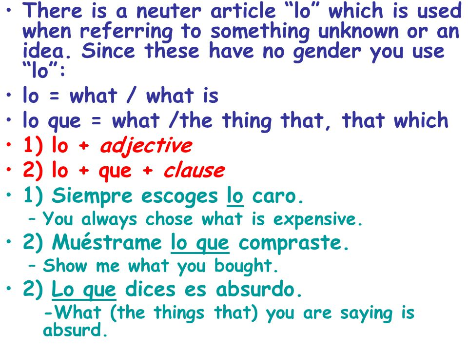 lo que = what /the thing that, that which 1) lo + adjective