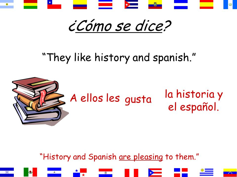 ¿Cómo se dice They like history and spanish.