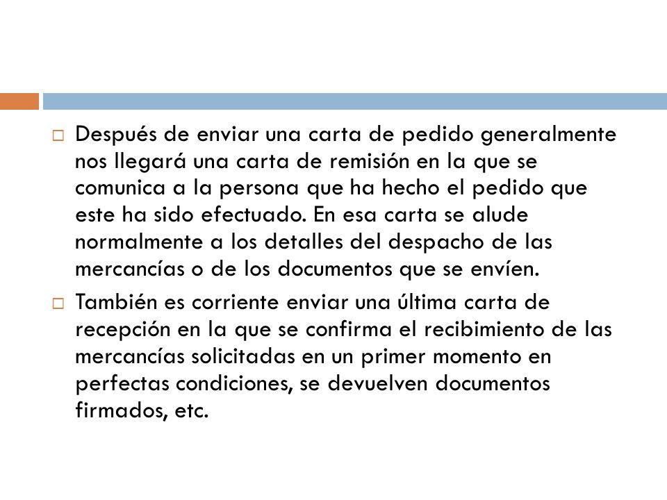 tambin es corriente enviar una ltima carta de recepcin en la que se confirma el recibimiento de las mercancas solicitadas en un primer momento en