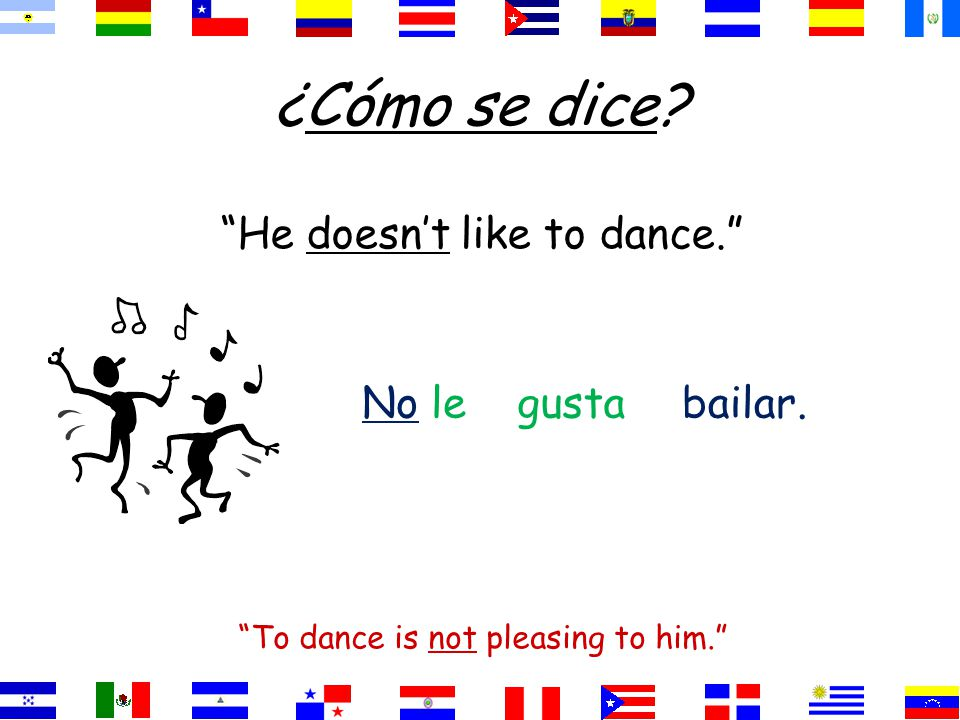 ¿Cómo se dice He doesn't like to dance. No le gusta bailar.