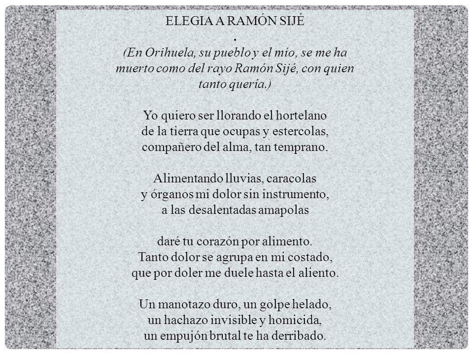 Elegia A Ramón Sijé En Orihuela Su Pueblo Y El Mío Se Me Ha Muerto Como Del Rayo Ramón Sijé Con Quien Tanto Quería Yo Quiero Ser Llorando El Ppt