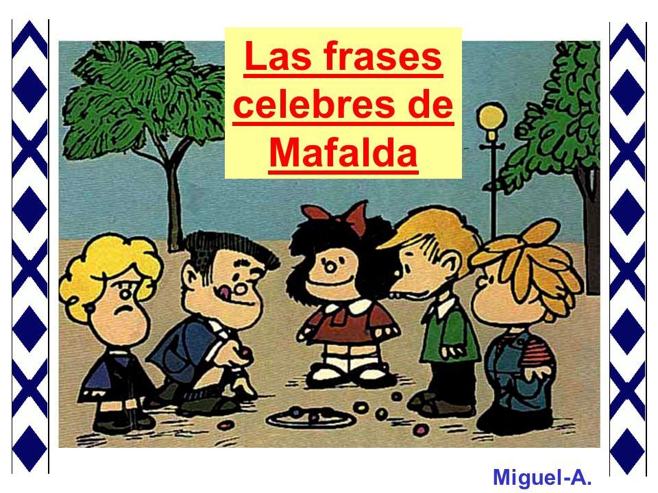 Las Frases Celebres De Mafalda Ppt Descargar