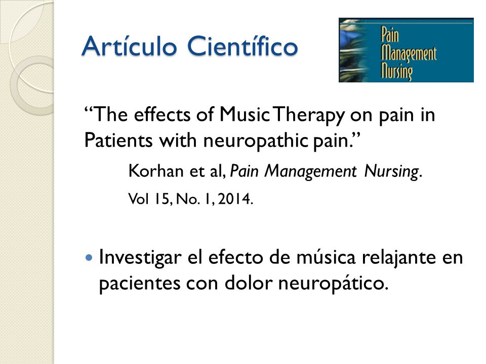 Artículo Científico The effects of Music Therapy on pain in Patients with neuropathic pain. Korhan et al, Pain Management Nursing.