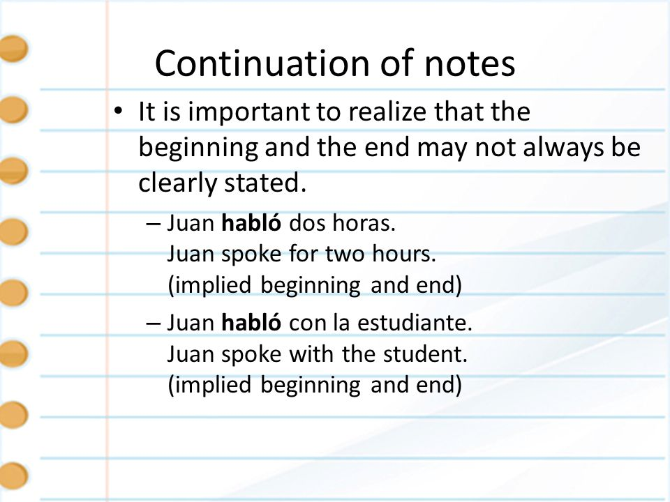 Continuation of notes It is important to realize that the beginning and the end may not always be clearly stated.