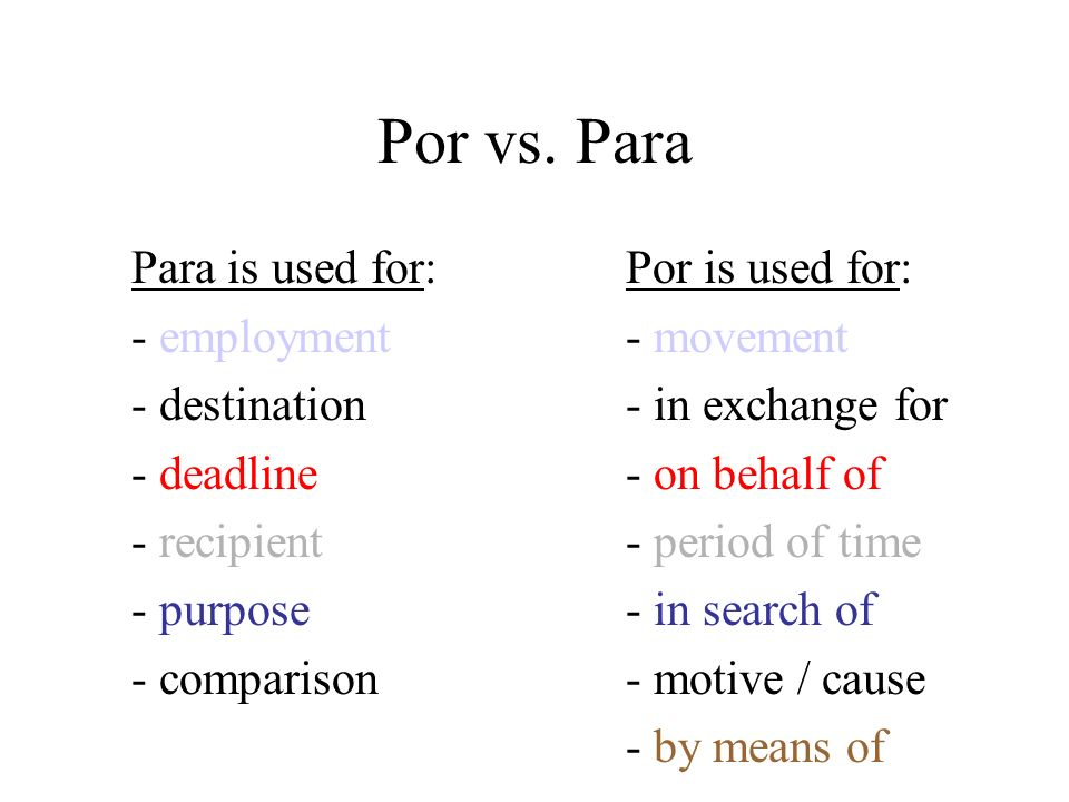 Por vs. Para Para is used for: Por is used for:
