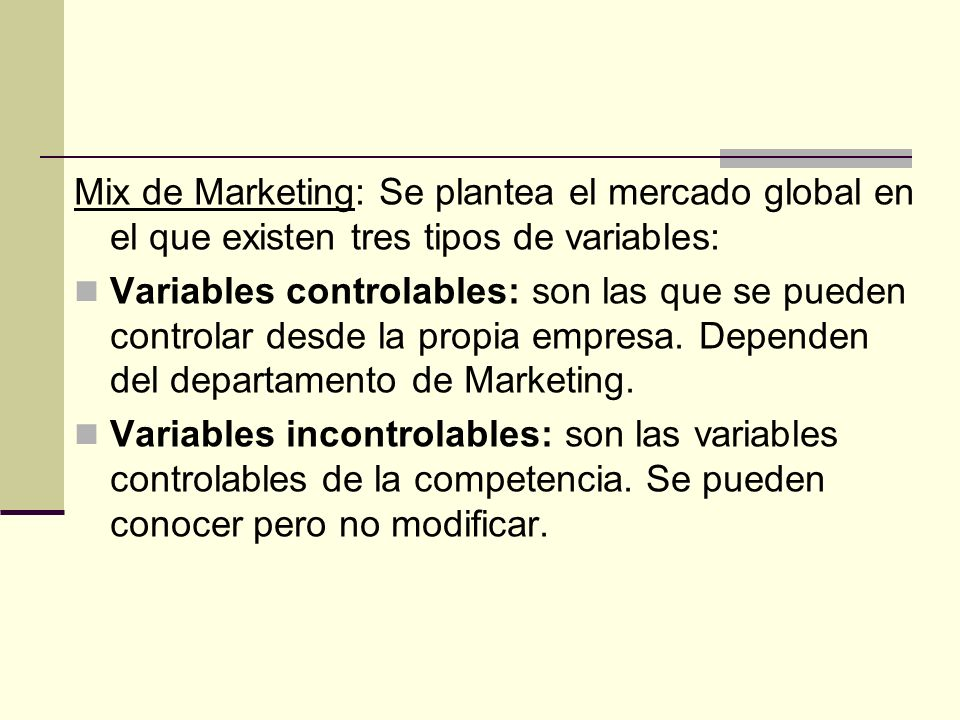 Mix de Marketing: Se plantea el mercado global en el que existen tres tipos de variables: