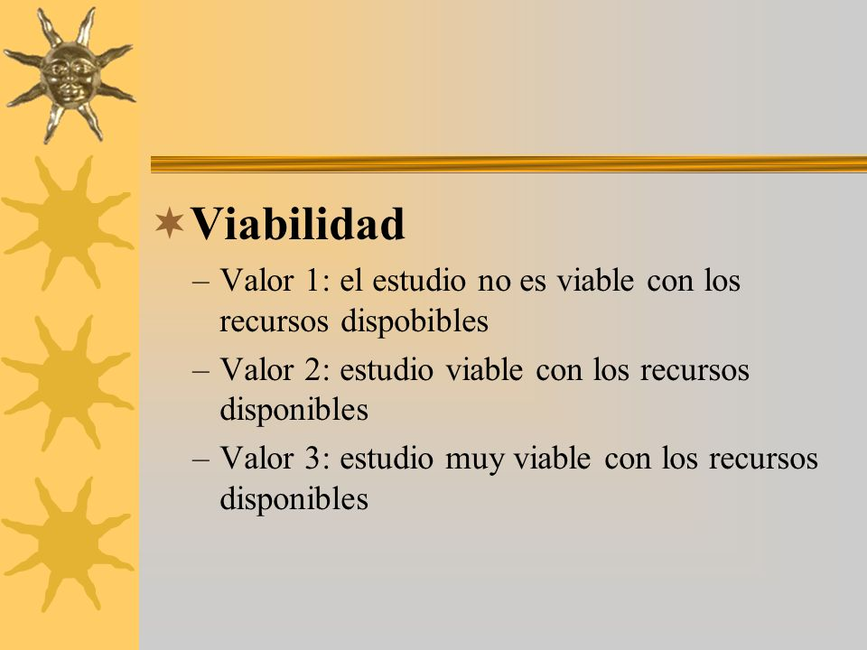 Viabilidad Valor 1: el estudio no es viable con los recursos dispobibles. Valor 2: estudio viable con los recursos disponibles.