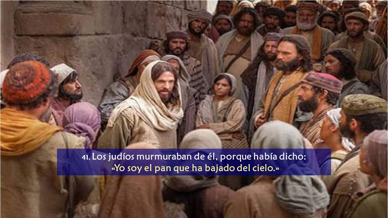 Resultado de imagen para En aquel tiempo, los judíos murmuraban de Él, porque había dicho: «Yo soy el pan que ha bajado del cielo». Y decían: «¿No es éste Jesús, hijo de José, cuyo padre y madre conocemos? ¿Cómo puede decir ahora: He bajado del cielo?». Jesús les respondió: «No murmuréis entre vosotros. Nadie puede venir a mí, si el Padre que me ha enviado no lo atrae; y yo le resucitaré el último día. Está escrito en los profetas: 'Serán todos enseñados por Dios'. Todo el que escucha al Padre y aprende, viene a mí. No es que alguien haya visto al Padre; sino aquel que ha venido de Dios, ése ha visto al Padre.