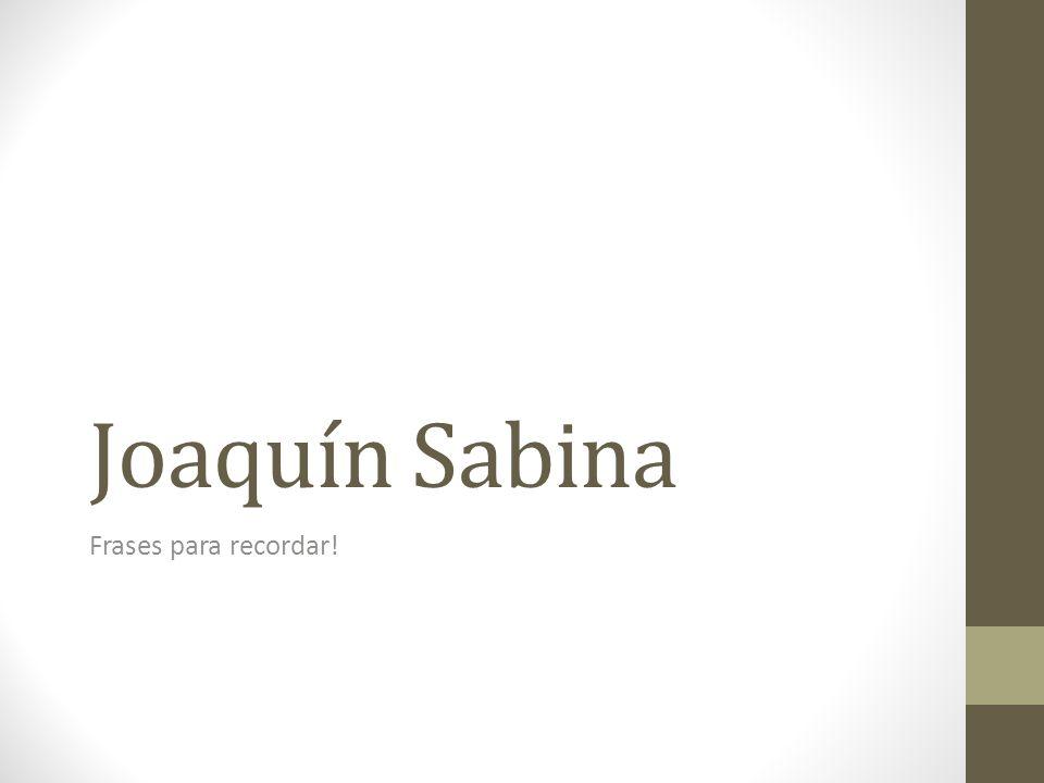 Joaquin Sabina Frases Para Recordar Ppt Descargar