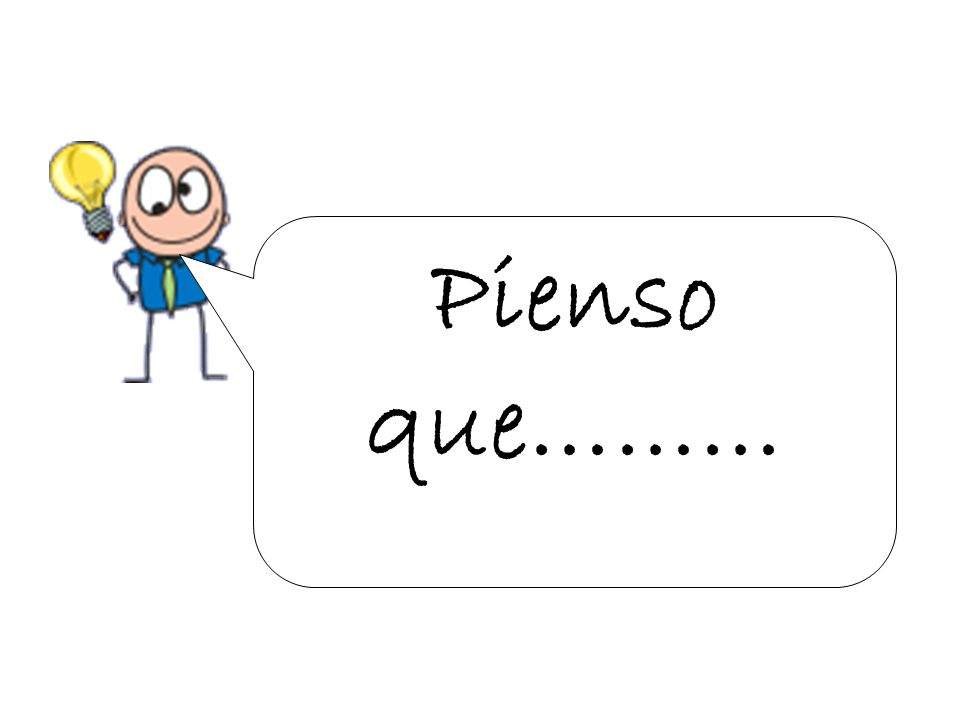 Pienso que……… This is a key phrase from the core language sheet – pupils should be happy using it in a variety of contexts to give their own opinion.