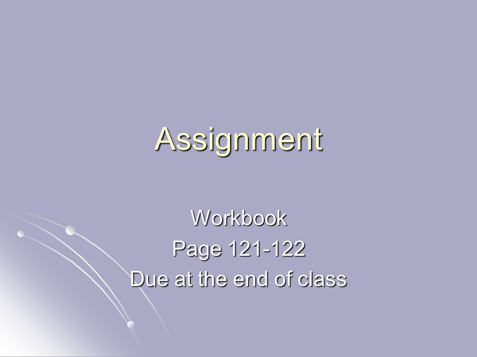Workbook Page 121-122 Due at the end of class