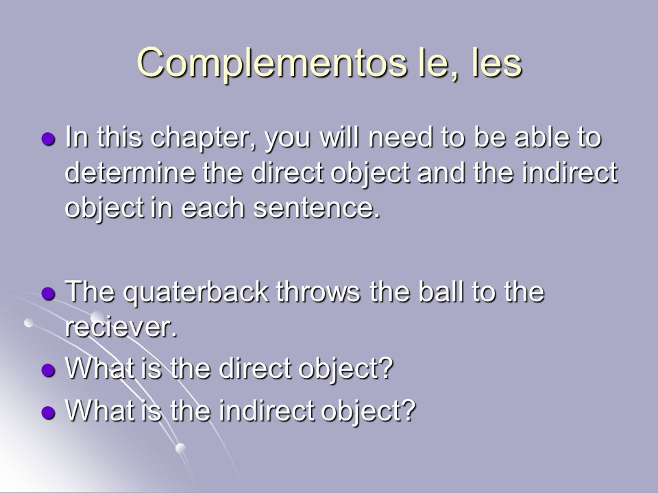 Complementos le, les In this chapter, you will need to be able to determine the direct object and the indirect object in each sentence.