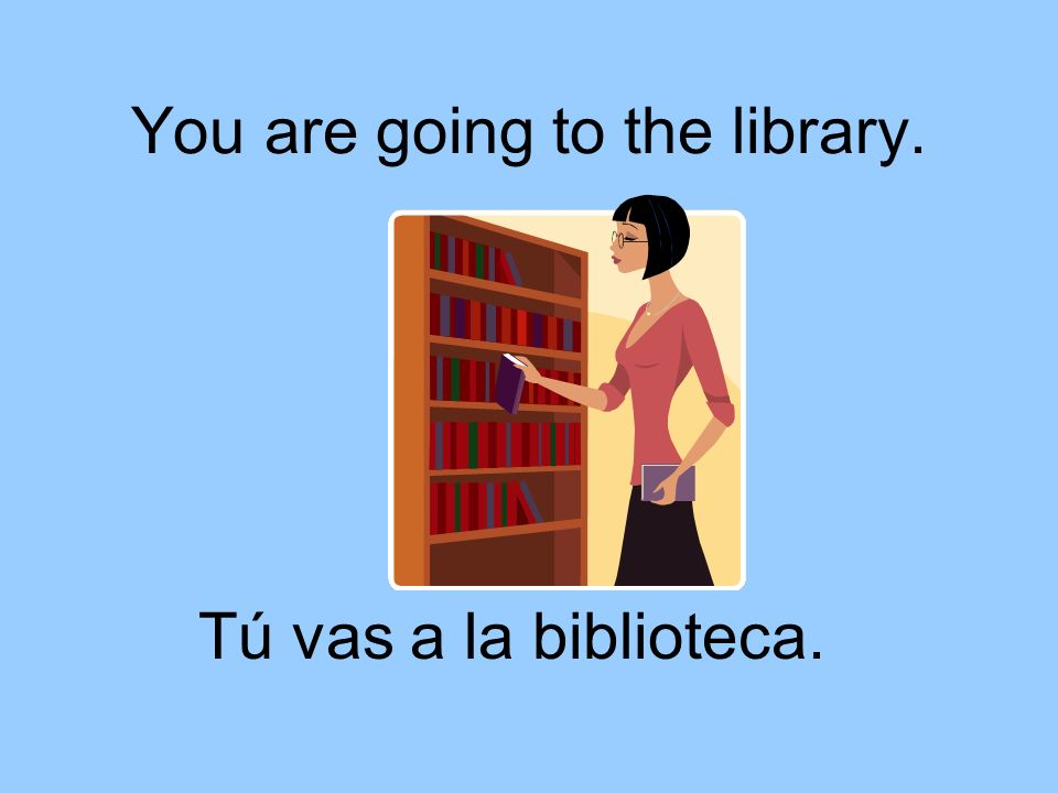 You are going to the library.