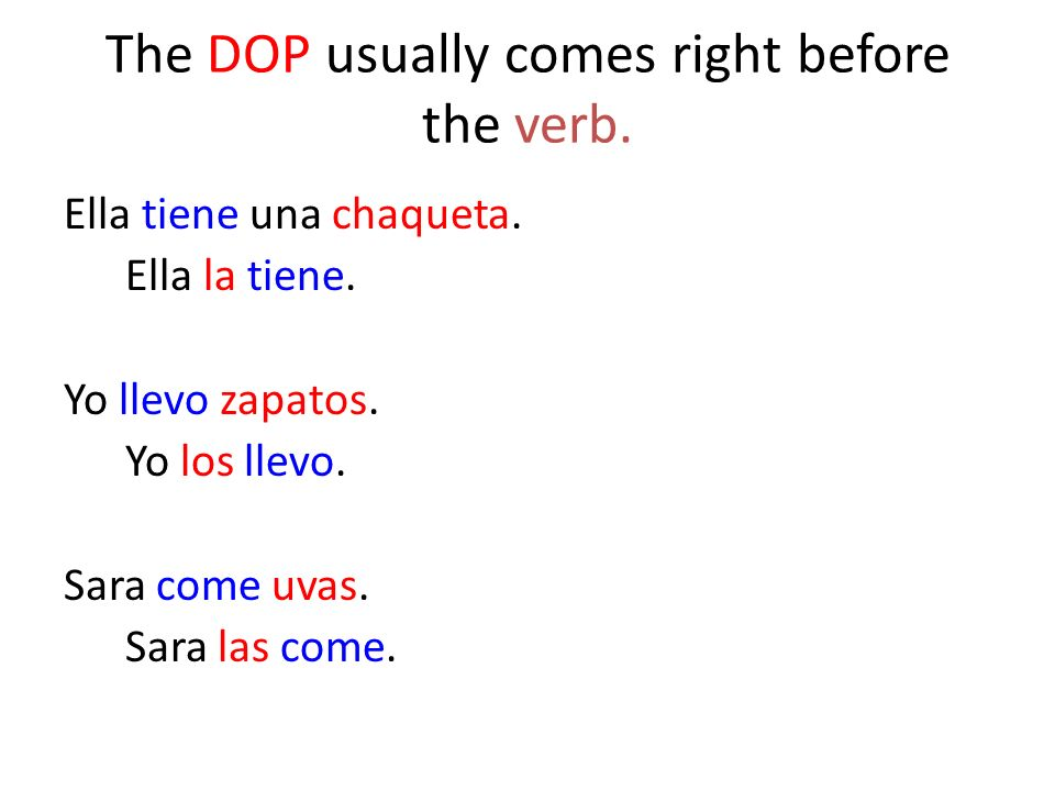 The DOP usually comes right before the verb.