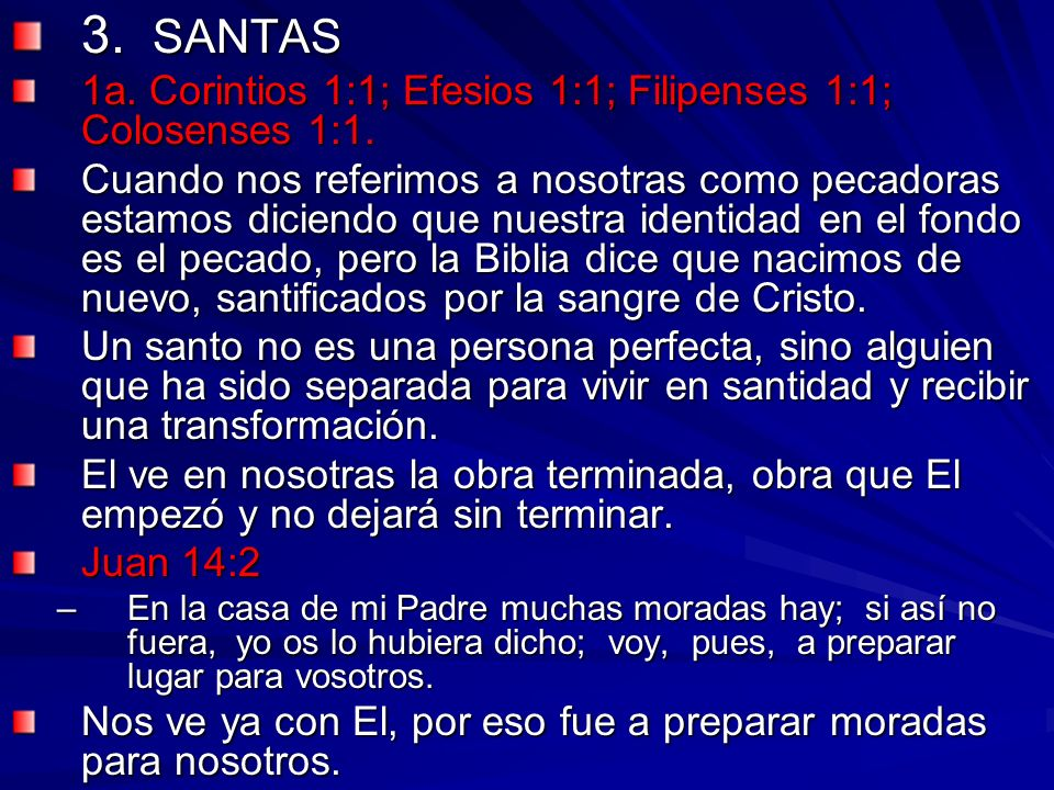 3. SANTAS 1a. Corintios 1:1; Efesios 1:1; Filipenses 1:1; Colosenses 1:1.