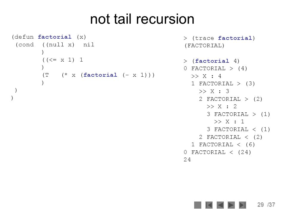 not tail recursion (defun factorial (x) (cond ((null x) nil )
