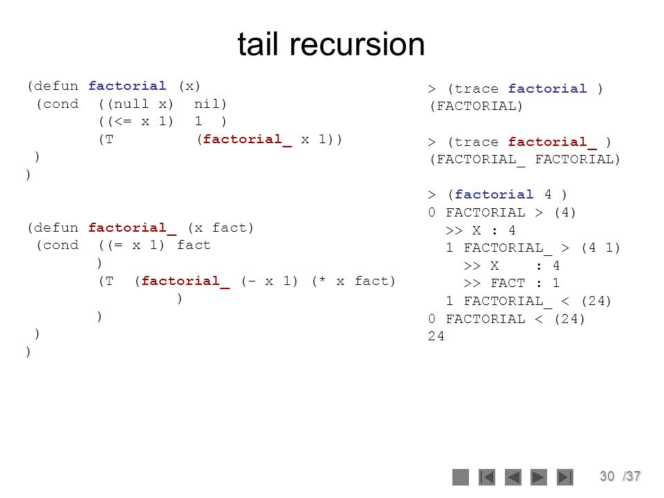 tail recursion (defun factorial (x) (cond ((null x) nil)