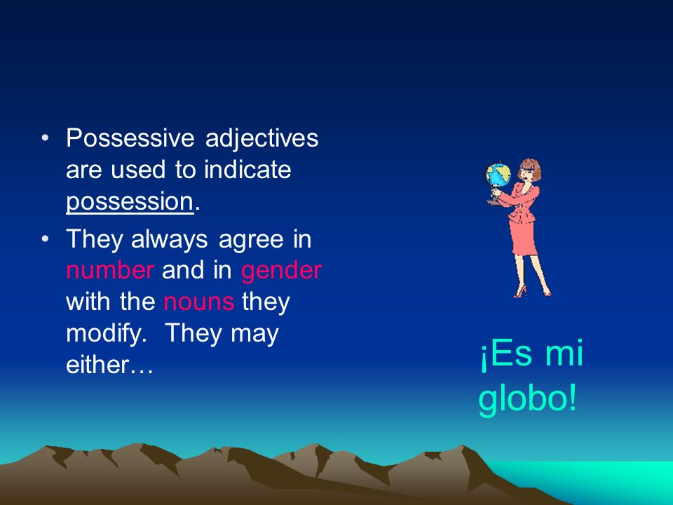 ¡Es mi globo! Possessive adjectives are used to indicate possession.