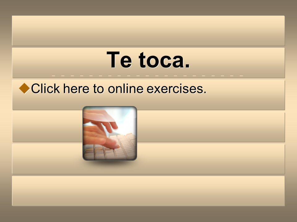 Te toca. Click here to online exercises.
