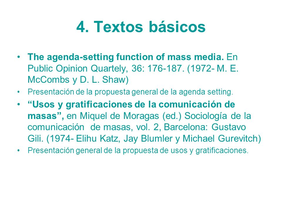 4. Textos básicos The agenda-setting function of mass media. En Public Opinion Quartely, 36: 176-187. (1972- M. E. McCombs y D. L. Shaw)