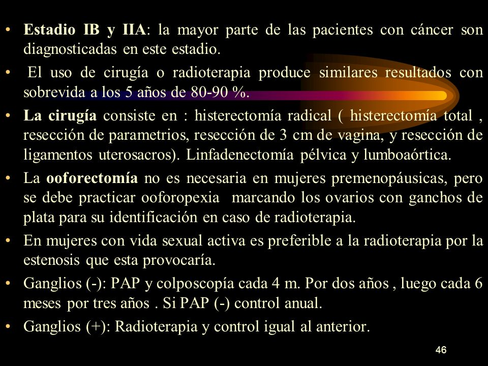 Estadio IB y IIA: la mayor parte de las pacientes con cáncer son diagnosticadas en este estadio.