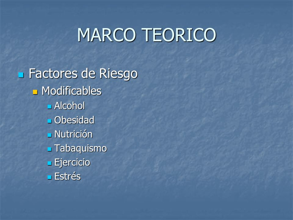 MARCO TEORICO Factores de Riesgo Modificables Alcohol Obesidad