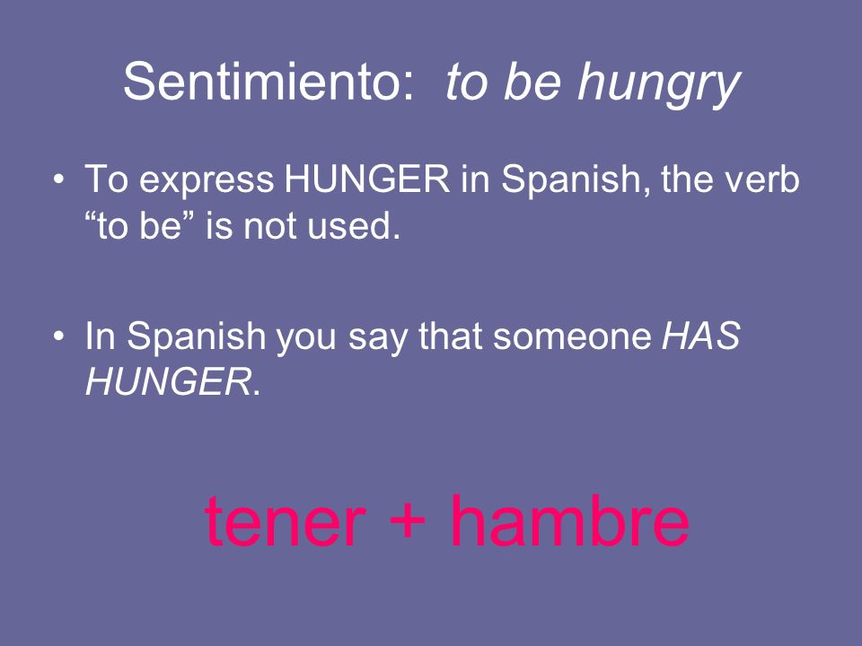 Sentimiento: to be hungry