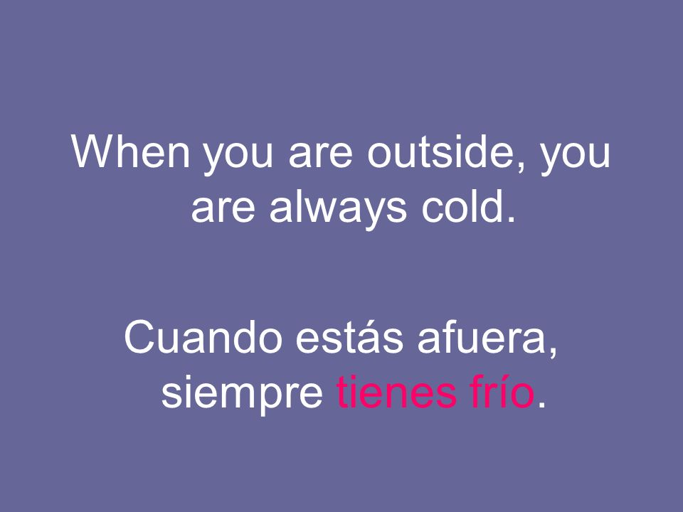 When you are outside, you are always cold.
