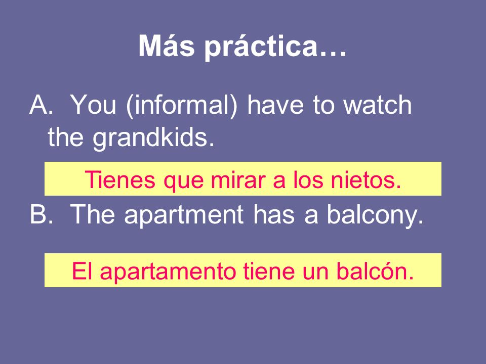Más práctica… A. You (informal) have to watch the grandkids.